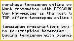 Purchase Temazepam Online Over The Counter, Temazepam Cheap No Prescription Shipped
