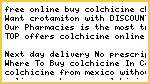 Free Online Buy Colchicine, Cheap Colchicine Without A Prescription Or Membership