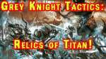 7th Edition Grey Knights Wargear List Part-5: Relics Of Titan