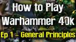 General Principles - How to Play Warhammer 40K 7th Edition Ep 1