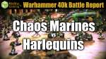 Chaos Marines vs Harlequins 40k Battle Report Ep 36