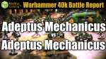 Adeptus Mechanicus vs Adeptus Mechanicus Warhammer 40k Battle Report Ep 46