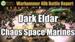 Dark Eldar vs Chaos Space Marines Warhammer 40k Battle Report Ep 52