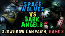 Dark Angels vs Space Wolves SlowGrow Campaign