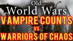 Vampire Counts vs Warriors of Chaos Warhammer Fantasy Battle Report - Old World Wars Ep 180