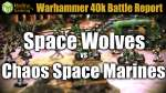 Space Wolves vs Chaos Space Marines Warhammer 40k Battle Report Ep 91