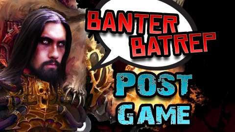 Banter Batrep Post Game Shows