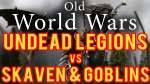 Undead Legions vs Skaven and Goblins Warhammer Fantasy Battle Report - Old World Wars Ep 254