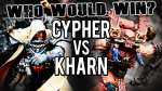 Cypher vs Kharn - Who Would Win Ep 98