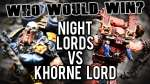 Night Lords Chaos Lord vs Khorne Lord - Who Would Win Ep 101