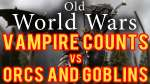 Orcs and Goblins vs Vampire Counts Warhammer Fantasy Battle Report - Old World Wars Ep 283