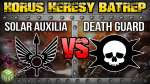 Solar Auxilia vs Death Guard Horus Heresy Battle Report Ep 138