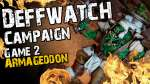 Armageddon (Game 2) - The Deffwatch Narrative Campaign Revisit