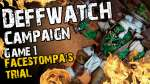 Facestompas Trial Game 1 - The Deffwatch Narrative Campaign Revisit
