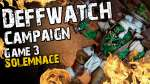 Solemnace (Game 3) - The Deffwatch Narrative Campaign Revisit