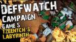 Tzeentch's Labyrinth (Game 5) - The Deffwatch Narrative Campaign Revisit