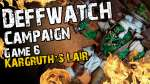 Kargruth's Lair (Game 6) - The Deffwatch Narrative Campaign Revisit
