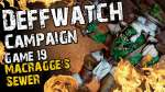 Macragge's Sewers (Game 19) - The Deffwatch Narrative Campaign Revisit